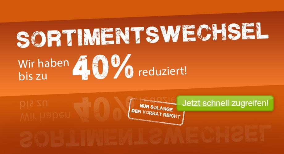 Sortimentswechsel - wir haben bis zu 40% reduziert! Jetzt schnell zugreifen!